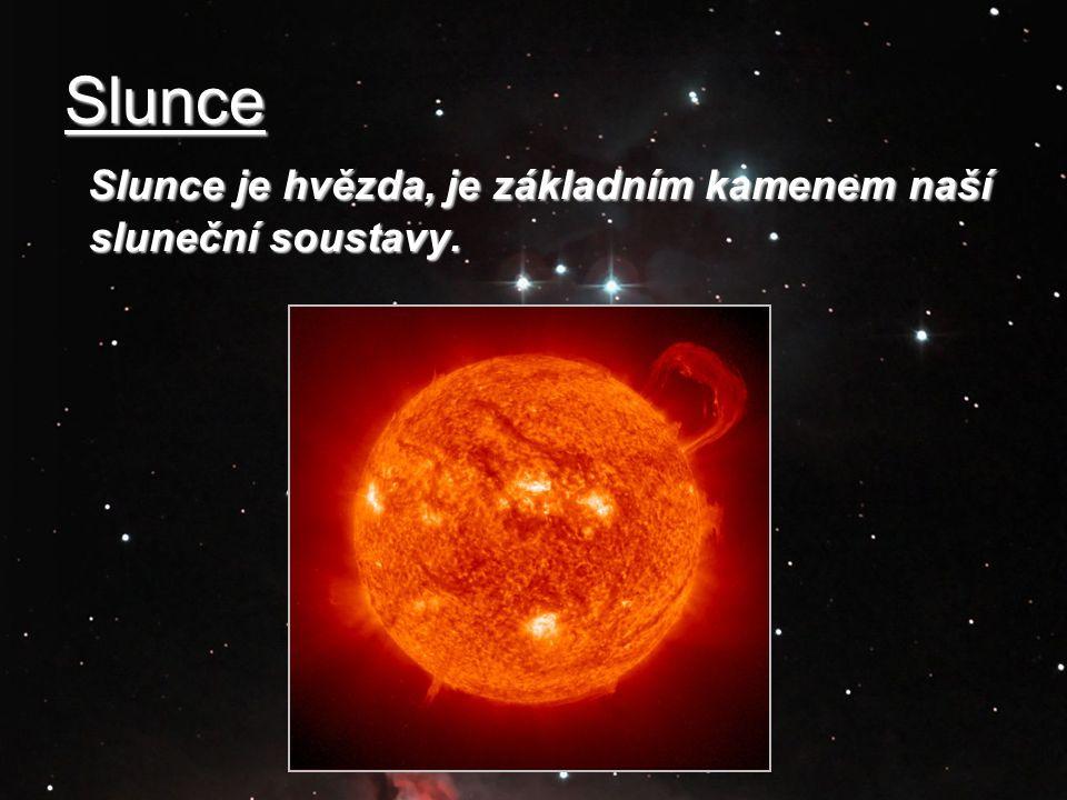 Slunce Slunce je hvězda, je základním kamenem naší sluneční soustavy.