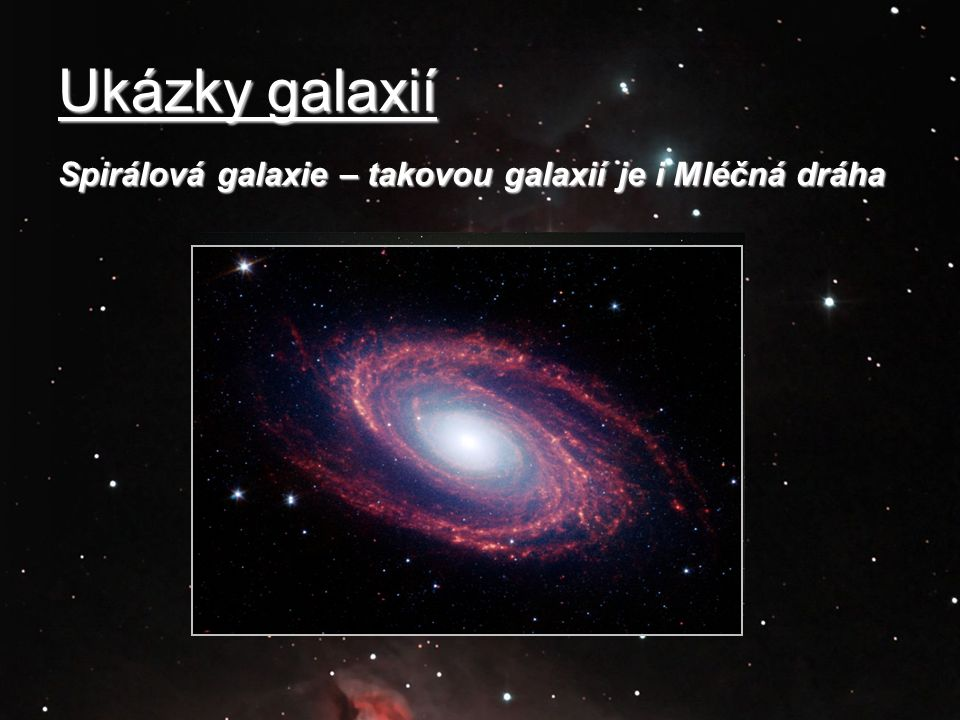 Ukázky galaxií Spirálová galaxie – takovou galaxií je i Mléčná dráha