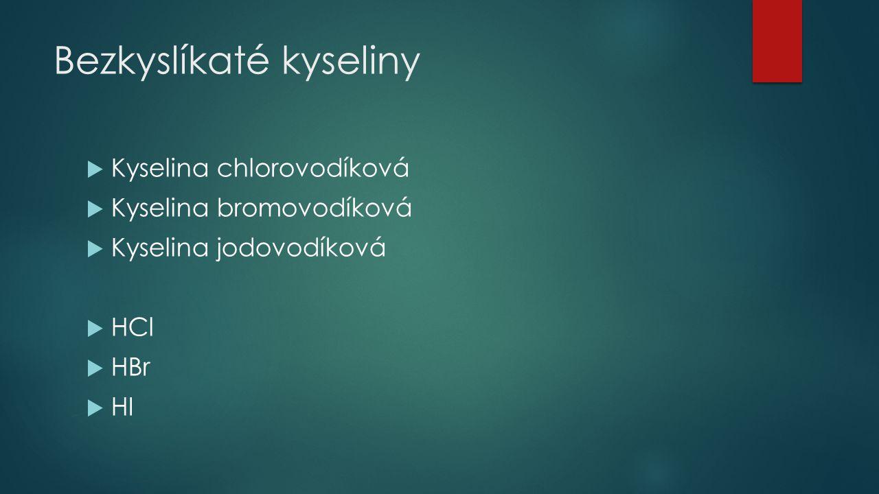 Kyslíkaté kyseliny – vzorce, názvy  Název: kyselina + přídavné jméno  Vzorec: značky prvků v pořadí H X O Kyselinotvorný prvek Koncovka podle oxidačního čísla vodík Kyselinotvorný prvek kyslík