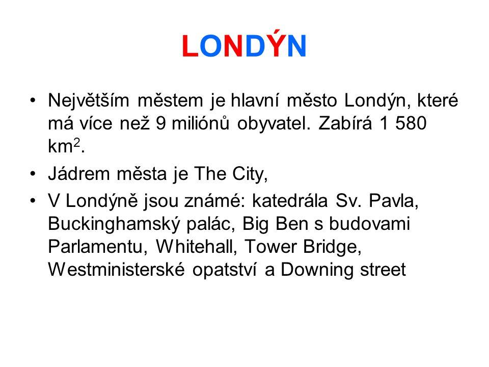 LONDÝN Největším městem je hlavní město Londýn, které má více než 9 miliónů obyvatel. Zabírá 1 580 km 2. Jádrem města je The City, V Londýně jsou znám