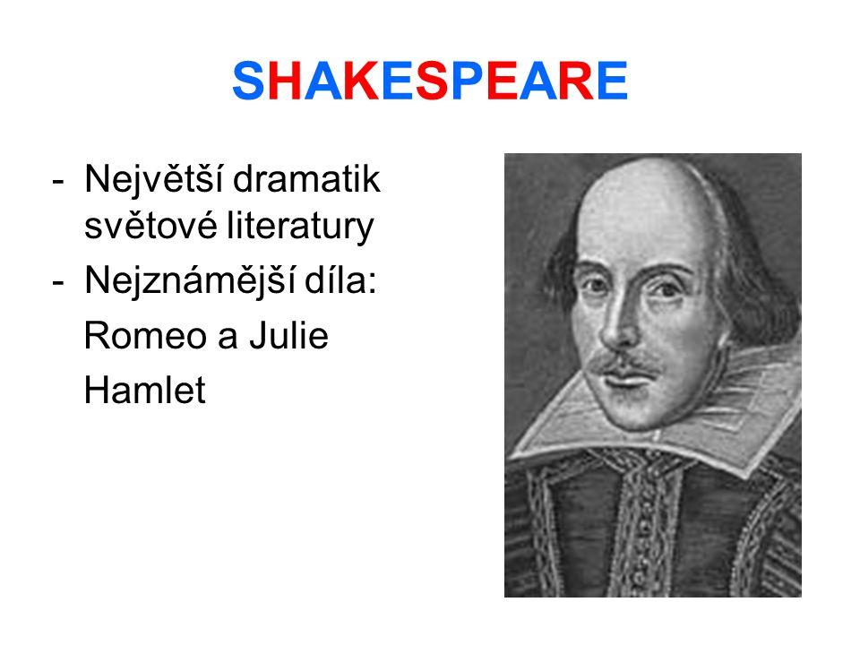 SHAKESPEARESHAKESPEARE -N-Největší dramatik světové literatury -N-Nejznámější díla: Romeo a Julie Hamlet