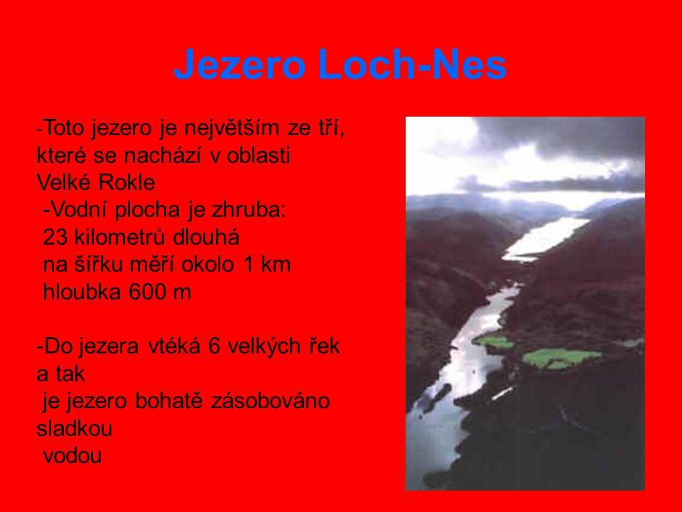 Jezero Loch-Nes - Toto jezero je největším ze tří, které se nachází v oblasti Velké Rokle -Vodní plocha je zhruba: 23 kilometrů dlouhá na šířku měří okolo 1 km hloubka 600 m -Do jezera vtéká 6 velkých řek a tak je jezero bohatě zásobováno sladkou vodou