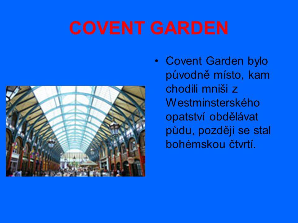 COVENT GARDEN Covent Garden bylo původně místo, kam chodili mniši z Westminsterského opatství obdělávat půdu, později se stal bohémskou čtvrtí.