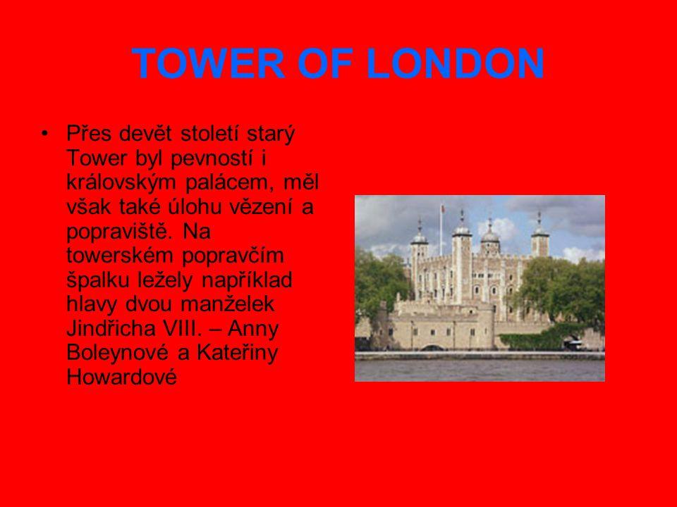 TOWER OF LONDON Přes devět století starý Tower byl pevností i královským palácem, měl však také úlohu vězení a popraviště. Na towerském popravčím špal