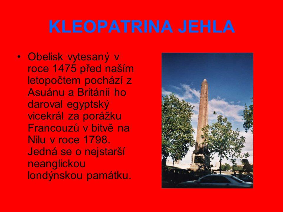 KLEOPATRINA JEHLA Obelisk vytesaný v roce 1475 před naším letopočtem pochází z Asuánu a Británii ho daroval egyptský vicekrál za porážku Francouzů v bitvě na Nilu v roce 1798.