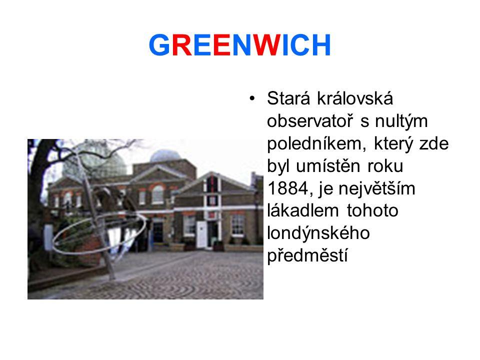 GREENWICH Stará královská observatoř s nultým poledníkem, který zde byl umístěn roku 1884, je největším lákadlem tohoto londýnského předměstí