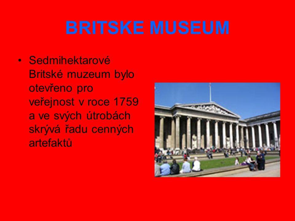 BRITSKE MUSEUM Sedmihektarové Britské muzeum bylo otevřeno pro veřejnost v roce 1759 a ve svých útrobách skrývá řadu cenných artefaktů