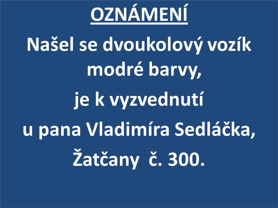 OZNÁMENÍ Našel se dvoukolový vozík modré barvy, je k vyzvednutí u pana Vladimíra Sedláčka, Žatčany č. 300.