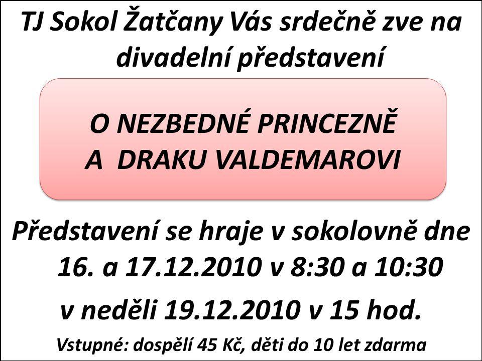 TJ Sokol Žatčany Vás srdečně zve na divadelní představení Představení se hraje v sokolovně dne 16. a 17.12.2010 v 8:30 a 10:30 v neděli 19.12.2010 v 1