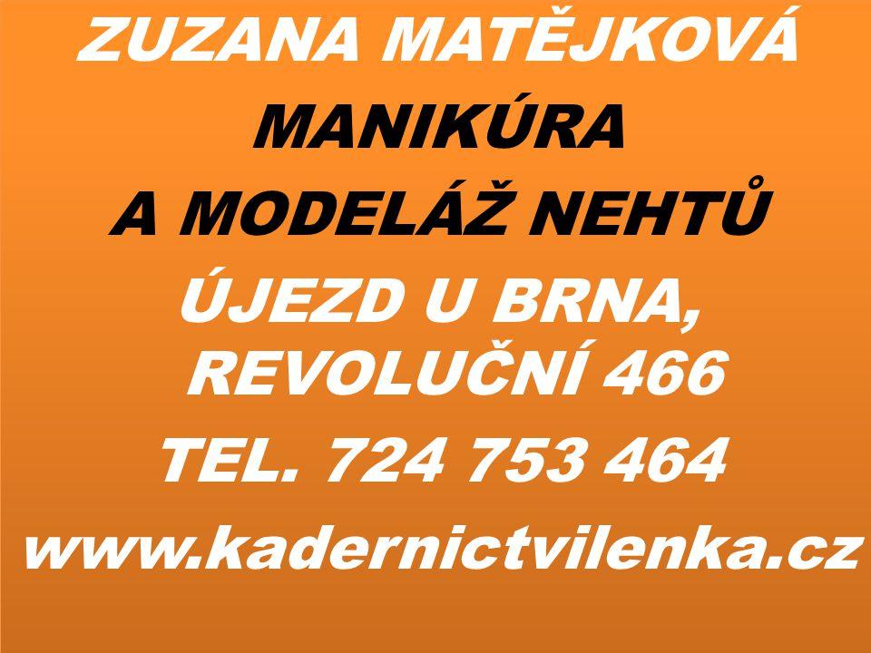 ZUZANA MATĚJKOVÁ MANIKÚRA A MODELÁŽ NEHTŮ ÚJEZD U BRNA, REVOLUČNÍ 466 TEL. 724 753 464 www.kadernictvilenka.cz ZUZANA MATĚJKOVÁ MANIKÚRA A MODELÁŽ NEH
