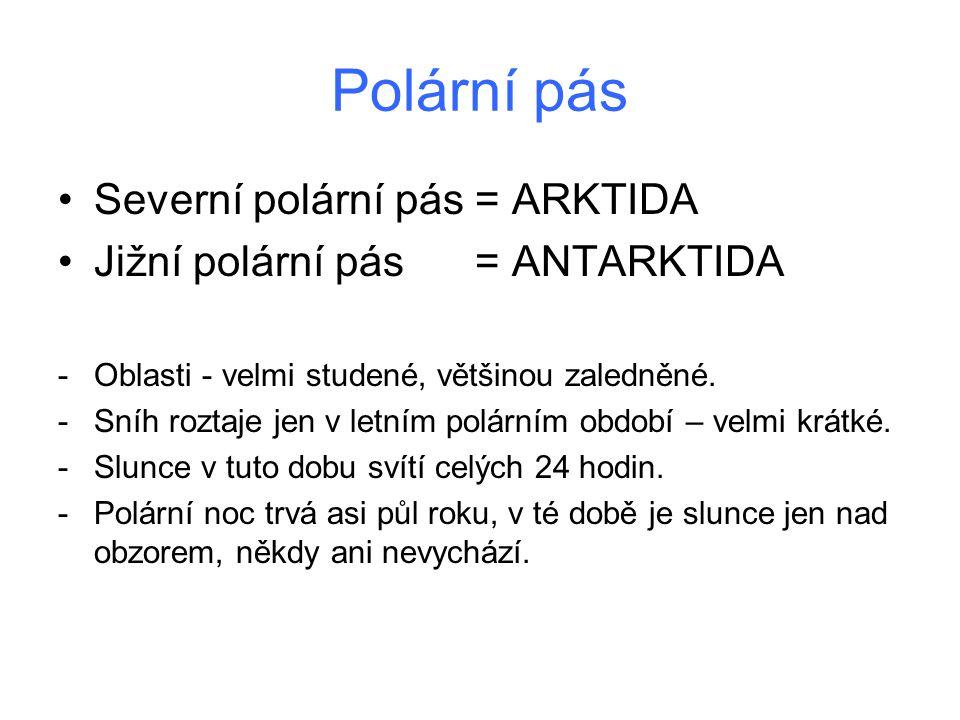 Polární pás Severní polární pás = ARKTIDA Jižní polární pás = ANTARKTIDA -Oblasti - velmi studené, většinou zaledněné. -Sníh roztaje jen v letním polá