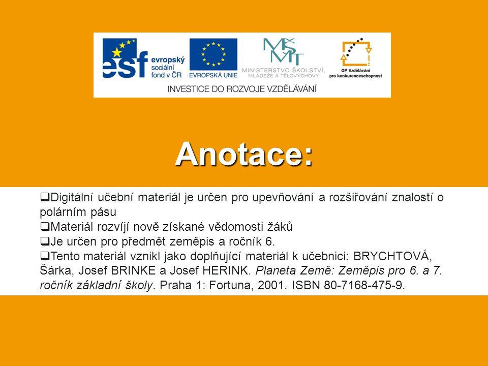 Anotace:  Digitální učební materiál je určen pro upevňování a rozšiřování znalostí o polárním pásu  Materiál rozvíjí nově získané vědomosti žáků  J