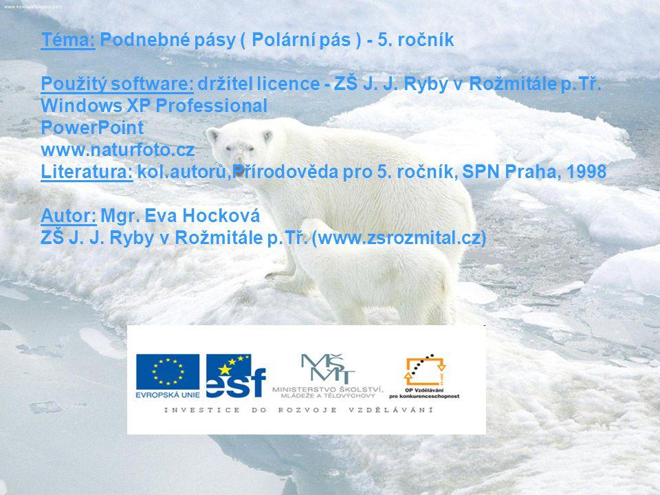 Téma: Podnebné pásy ( Polární pás ) - 5. ročník Použitý software: držitel licence - ZŠ J. J. Ryby v Rožmitále p.Tř. Windows XP Professional PowerPoint