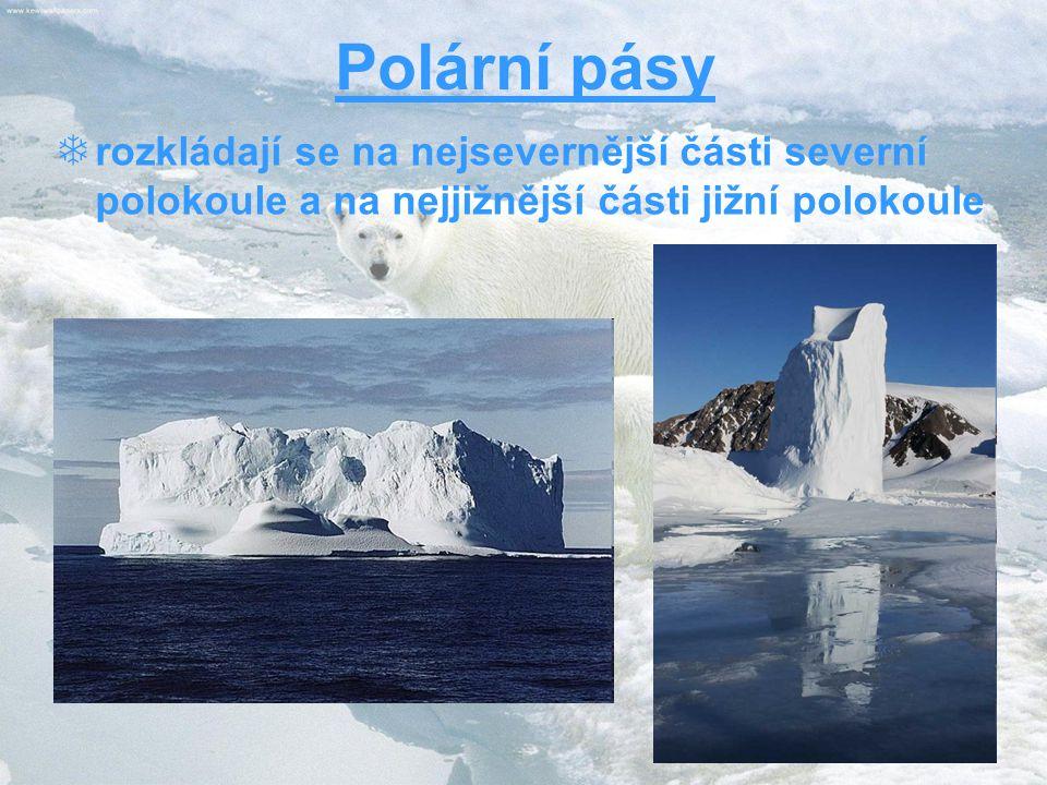 Polární pásy  rozkládají se na nejsevernější části severní polokoule a na nejjižnější části jižní polokoule