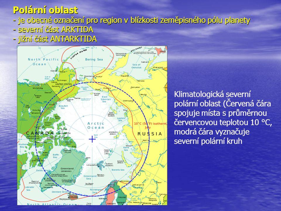 Polární oblast - je obecné označení pro region v blízkosti zeměpisného pólu planety - severní část ARKTIDA - jižní část ANTARKTIDA Klimatologická seve