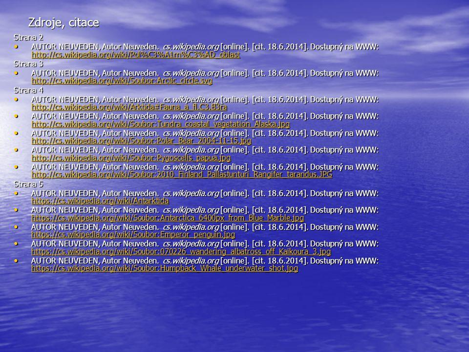 Zdroje, citace Strana 2 AUTOR NEUVEDEN, Autor Neuveden. cs.wikipedia.org [online]. [cit. 18.6.2014]. Dostupný na WWW: http://cs.wikipedia.org/wiki/Pol