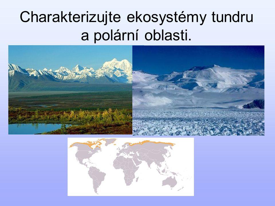 Charakterizujte ekosystémy tundru a polární oblasti.