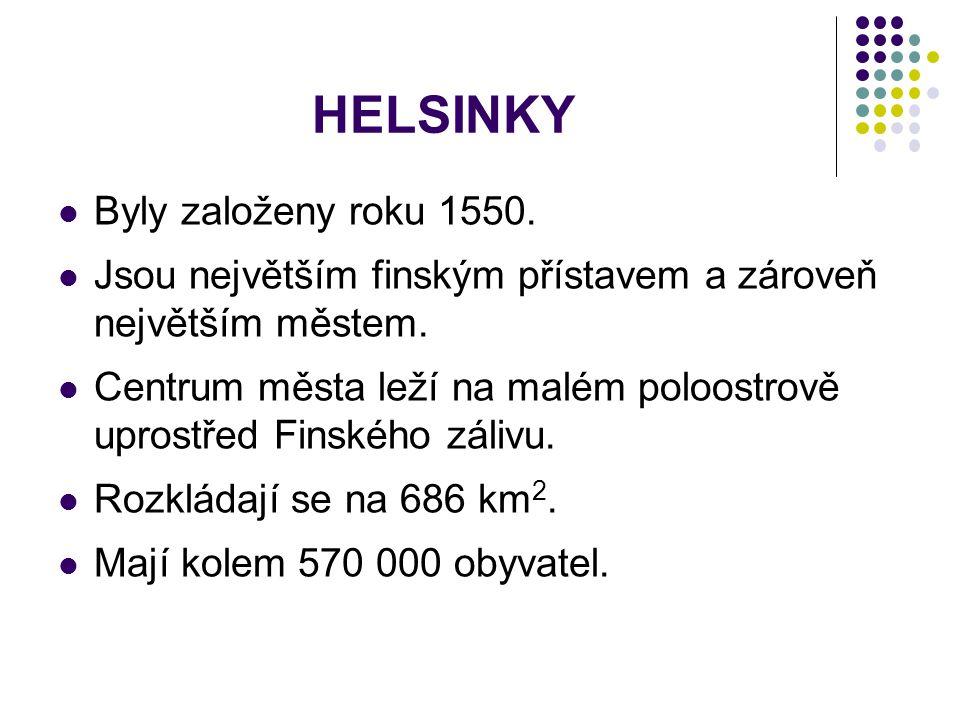 HELSINKY Byly založeny roku 1550. Jsou největším finským přístavem a zároveň největším městem. Centrum města leží na malém poloostrově uprostřed Finsk
