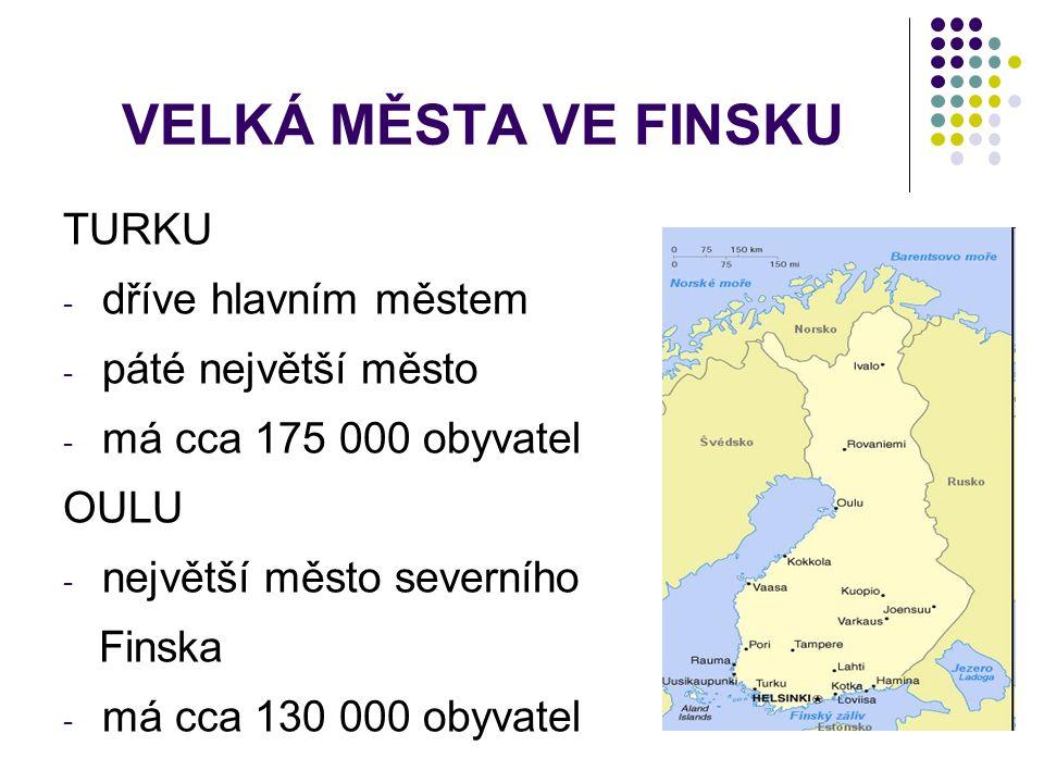 VELKÁ MĚSTA VE FINSKU TURKU - dříve hlavním městem - páté největší město - má cca 175 000 obyvatel OULU - největší město severního Finska - má cca 130
