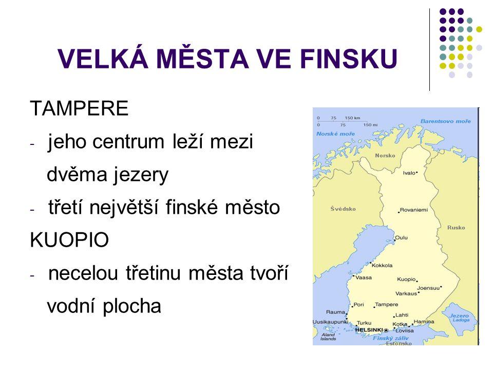 VELKÁ MĚSTA VE FINSKU TAMPERE - jeho centrum leží mezi dvěma jezery - třetí největší finské město KUOPIO - necelou třetinu města tvoří vodní plocha