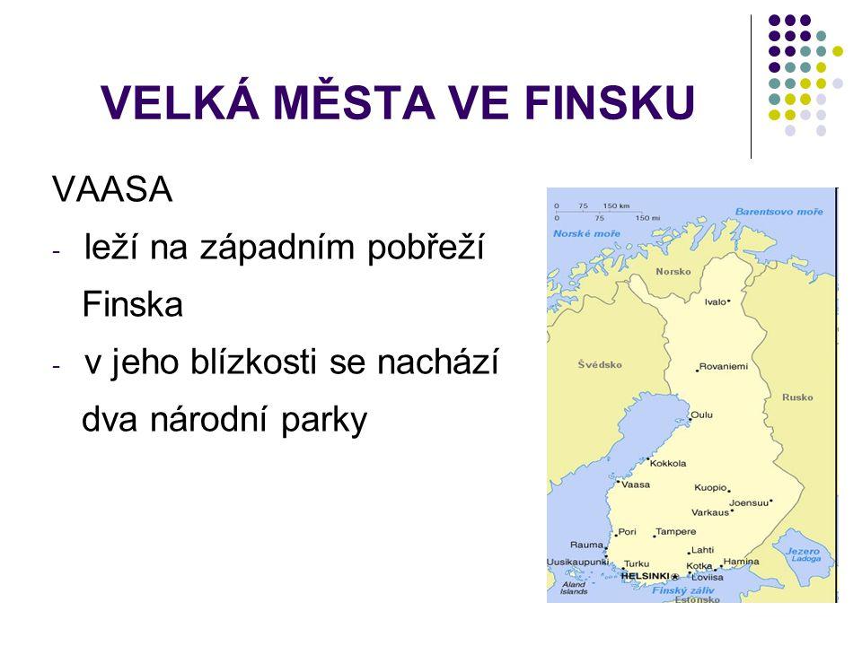 VELKÁ MĚSTA VE FINSKU VAASA - leží na západním pobřeží Finska - v jeho blízkosti se nachází dva národní parky