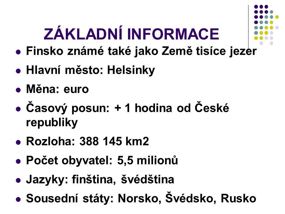 ZÁKLADNÍ INFORMACE Finsko známé také jako Země tisíce jezer Hlavní město: Helsinky Měna: euro Časový posun: + 1 hodina od České republiky Rozloha: 388