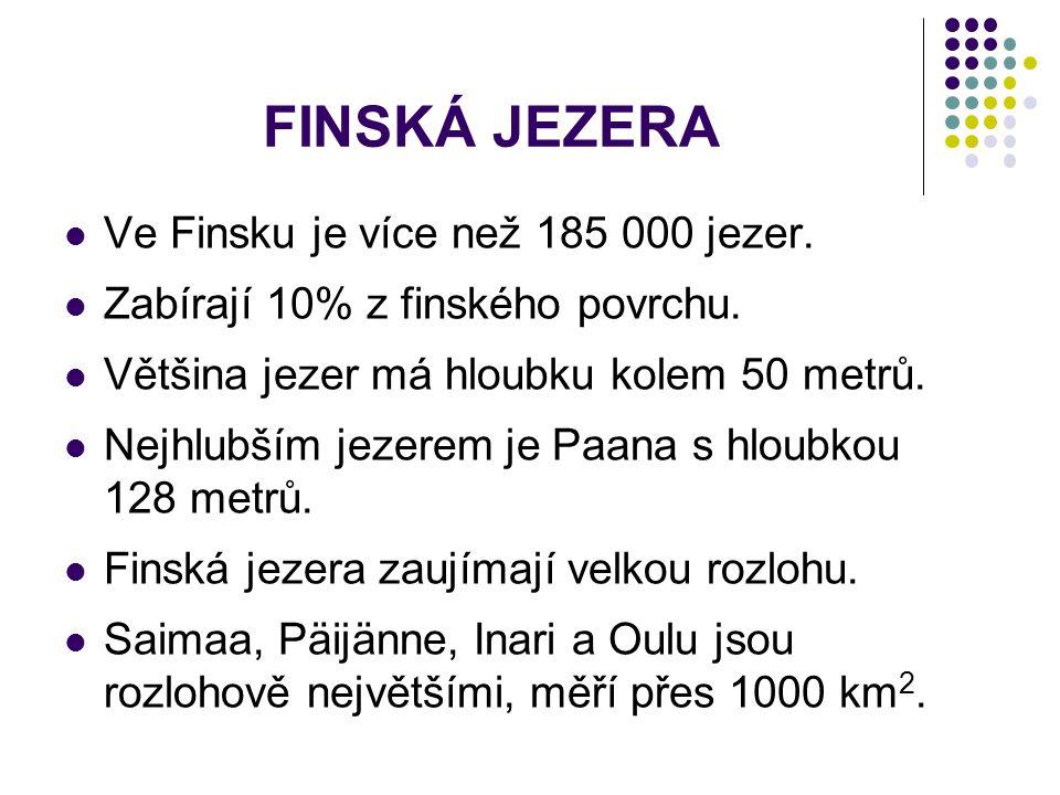 FINSKÁ JEZERA Ve Finsku je více než 185 000 jezer. Zabírají 10% z finského povrchu. Většina jezer má hloubku kolem 50 metrů. Nejhlubším jezerem je Paa