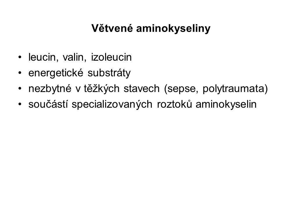 Větvené aminokyseliny leucin, valin, izoleucin energetické substráty nezbytné v těžkých stavech (sepse, polytraumata) součástí specializovaných roztok