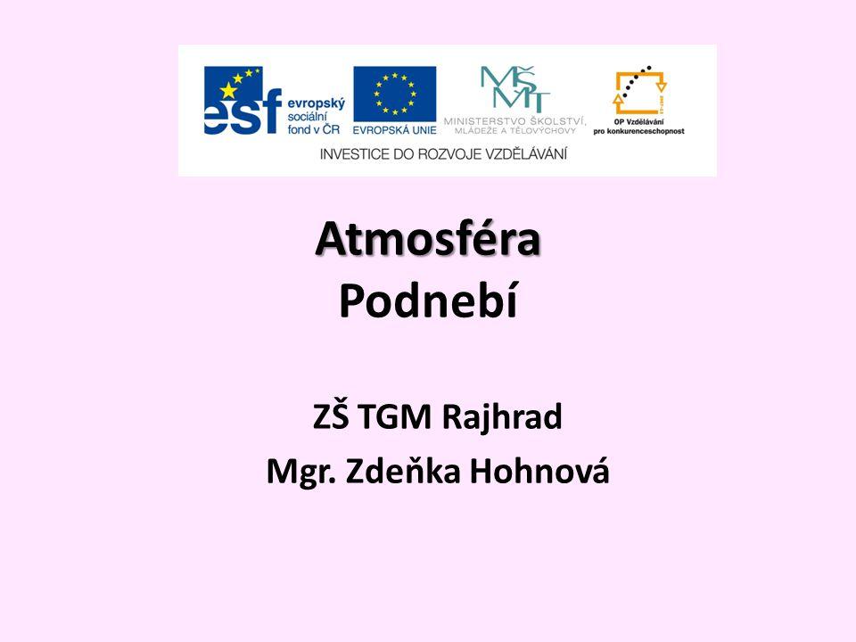 Atmosféra Atmosféra Podnebí ZŠ TGM Rajhrad Mgr. Zdeňka Hohnová