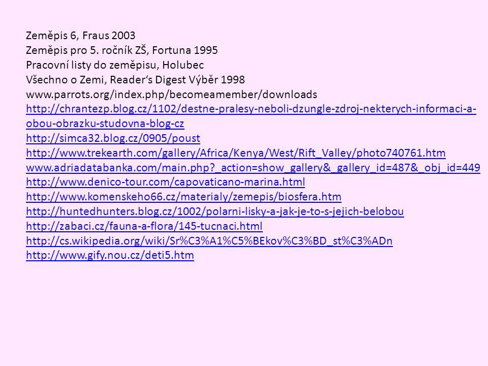 Zeměpis 6, Fraus 2003 Zeměpis pro 5. ročník ZŠ, Fortuna 1995 Pracovní listy do zeměpisu, Holubec Všechno o Zemi, Reader's Digest Výběr 1998 www.parrot