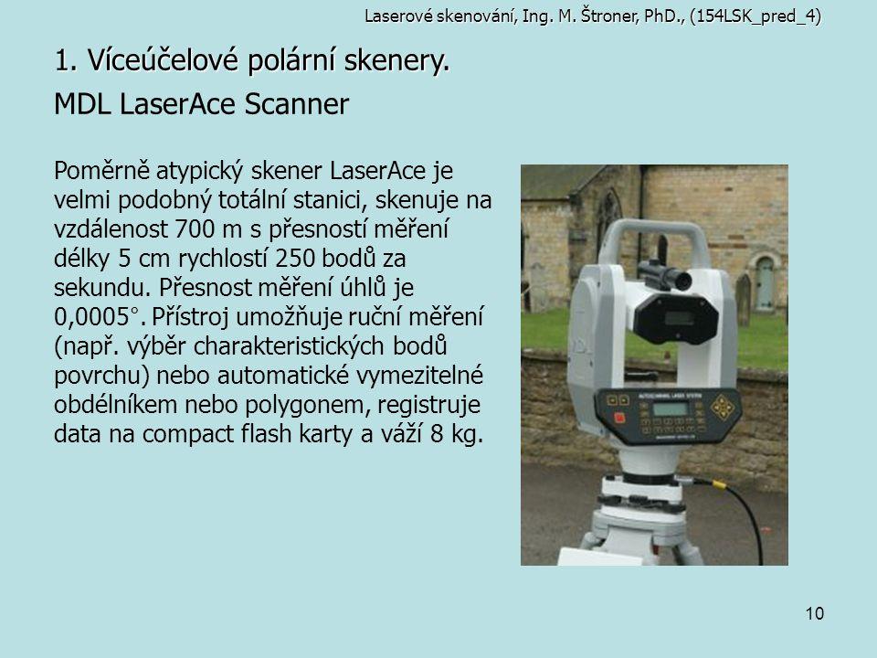 10 1. Víceúčelové polární skenery. MDL LaserAce Scanner Poměrně atypický skener LaserAce je velmi podobný totální stanici, skenuje na vzdálenost 700 m