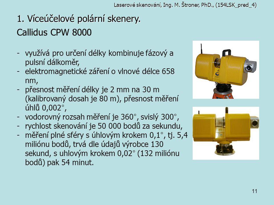 11 1. Víceúčelové polární skenery. Callidus CPW 8000 -využívá pro určení délky kombinuje fázový a pulsní dálkoměr, -elektromagnetické záření o vlnové