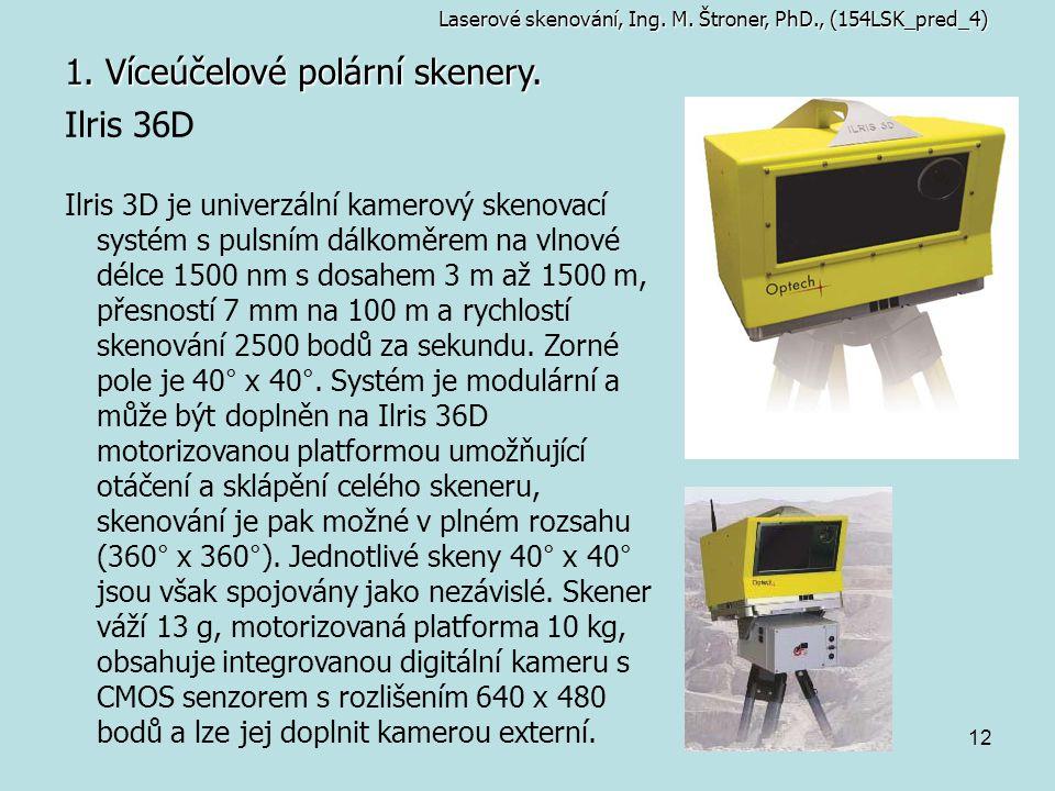 12 1. Víceúčelové polární skenery. Ilris 36D Ilris 3D je univerzální kamerový skenovací systém s pulsním dálkoměrem na vlnové délce 1500 nm s dosahem