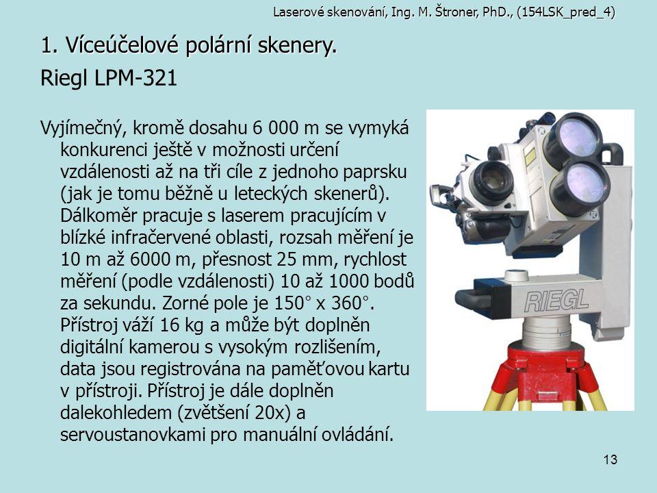 13 1. Víceúčelové polární skenery. Riegl LPM-321 Vyjímečný, kromě dosahu 6 000 m se vymyká konkurenci ještě v možnosti určení vzdálenosti až na tři cí