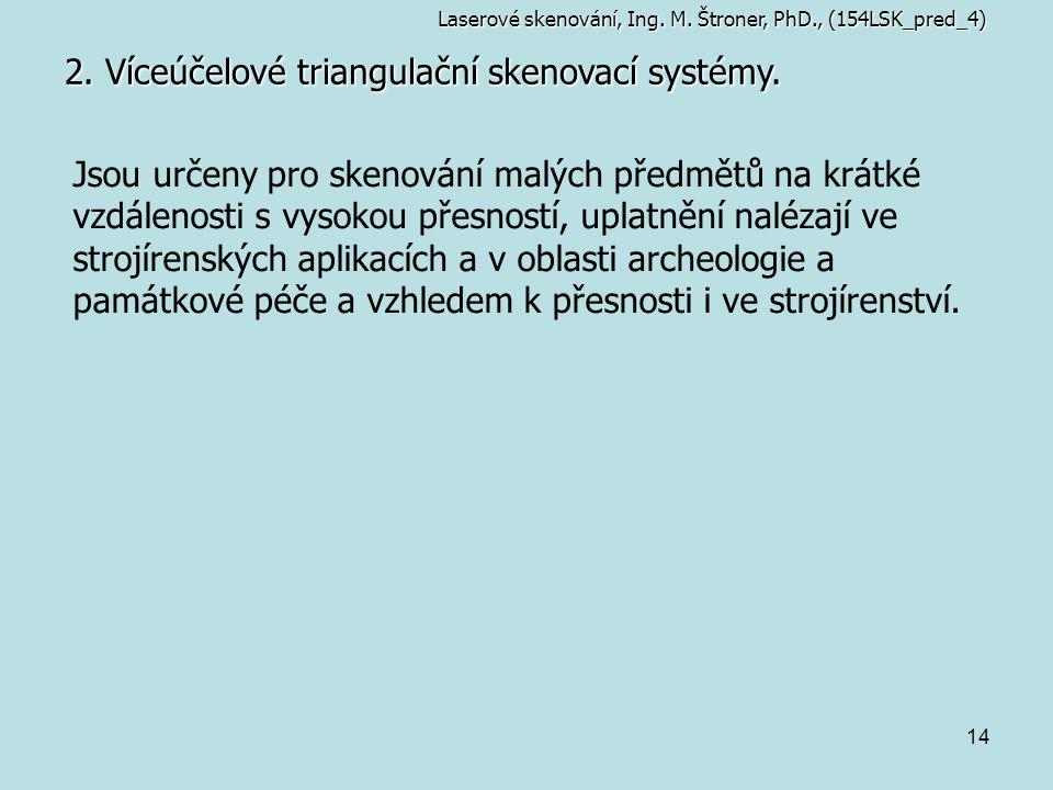 14 2. Víceúčelové triangulační skenovací systémy. Jsou určeny pro skenování malých předmětů na krátké vzdálenosti s vysokou přesností, uplatnění naléz