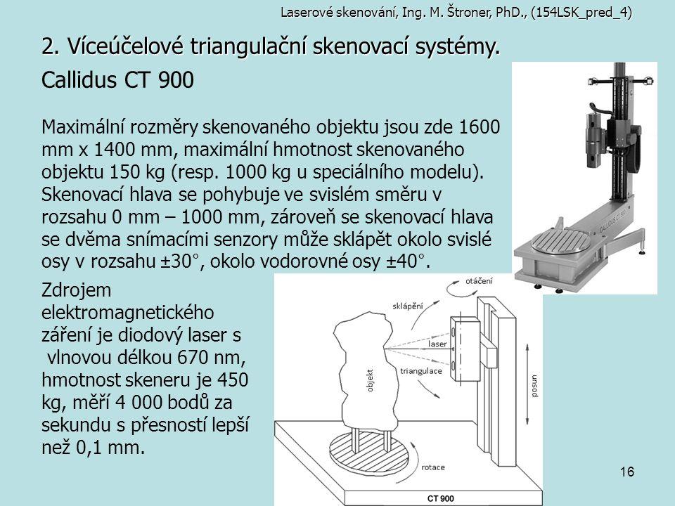 16 2. Víceúčelové triangulační skenovací systémy. Callidus CT 900 Maximální rozměry skenovaného objektu jsou zde 1600 mm x 1400 mm, maximální hmotnost