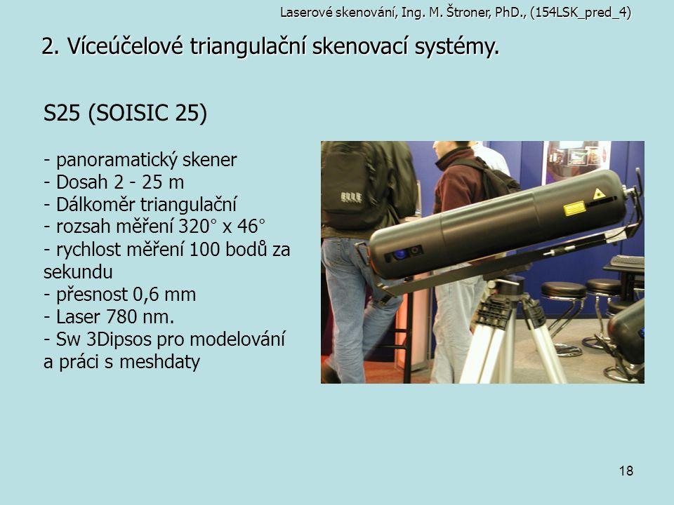 18 2. Víceúčelové triangulační skenovací systémy. Laserové skenování, Ing. M. Štroner, PhD., (154LSK_pred_4) S25 (SOISIC 25) - panoramatický skener -