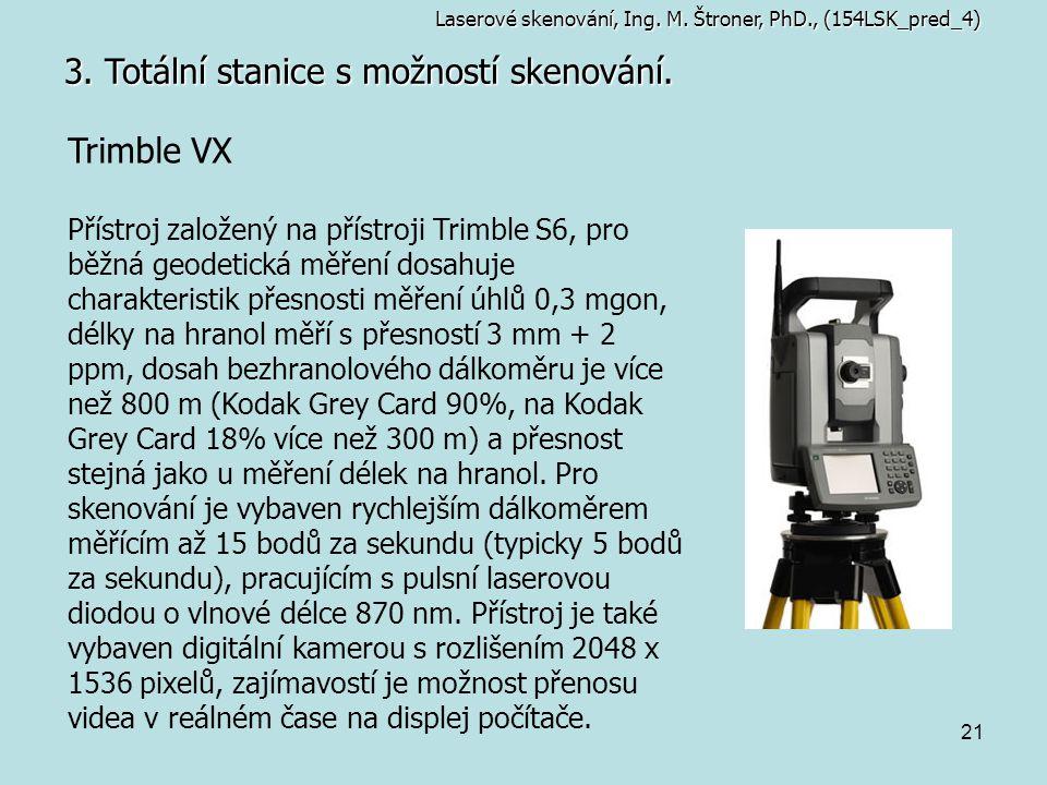 21 3. Totální stanice s možností skenování. Trimble VX Přístroj založený na přístroji Trimble S6, pro běžná geodetická měření dosahuje charakteristik