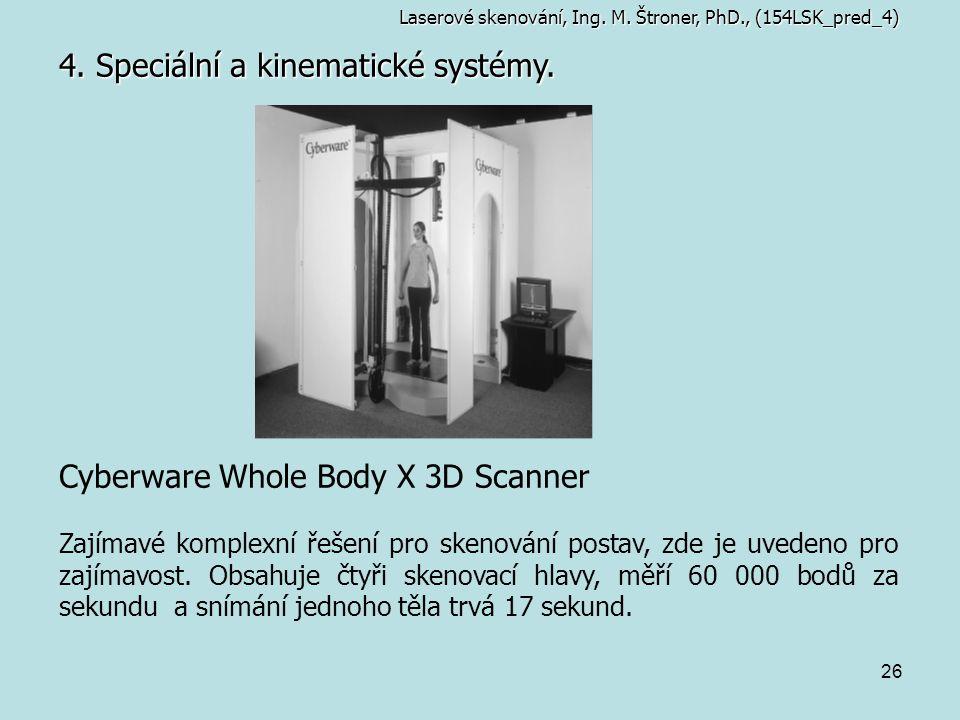 26 4. Speciální a kinematické systémy. Laserové skenování, Ing. M. Štroner, PhD., (154LSK_pred_4) Cyberware Whole Body X 3D Scanner Zajímavé komplexní