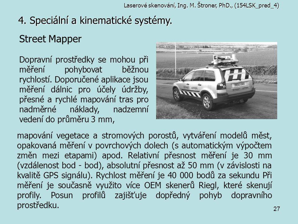 27 4. Speciální a kinematické systémy. Laserové skenování, Ing. M. Štroner, PhD., (154LSK_pred_4) Street Mapper Dopravní prostředky se mohou při měřen