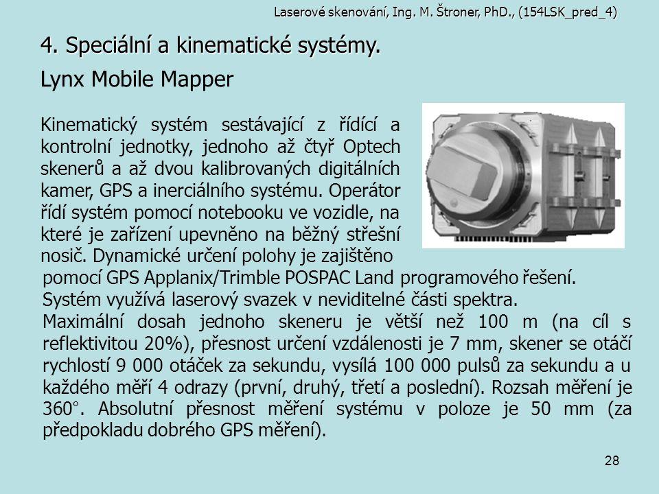 28 4. Speciální a kinematické systémy. Laserové skenování, Ing. M. Štroner, PhD., (154LSK_pred_4) Lynx Mobile Mapper Kinematický systém sestávající z