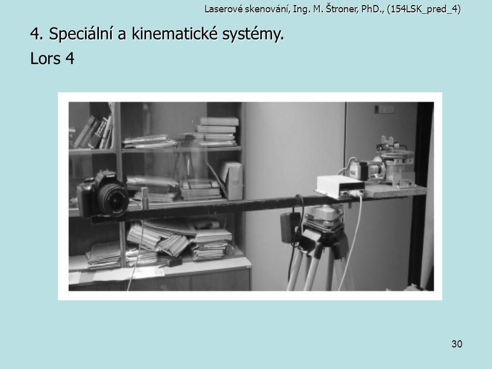 30 4. Speciální a kinematické systémy. Laserové skenování, Ing. M. Štroner, PhD., (154LSK_pred_4) Lors 4
