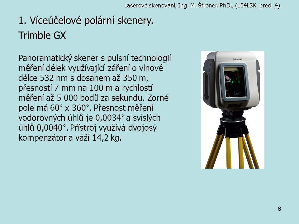 6 1. Víceúčelové polární skenery. Trimble GX Panoramatický skener s pulsní technologií měření délek využívající záření o vlnové délce 532 nm s dosahem