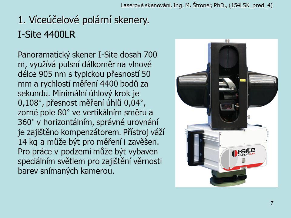 7 1. Víceúčelové polární skenery. I-Site 4400LR Panoramatický skener I-Site dosah 700 m, využívá pulsní dálkoměr na vlnové délce 905 nm s typickou pře