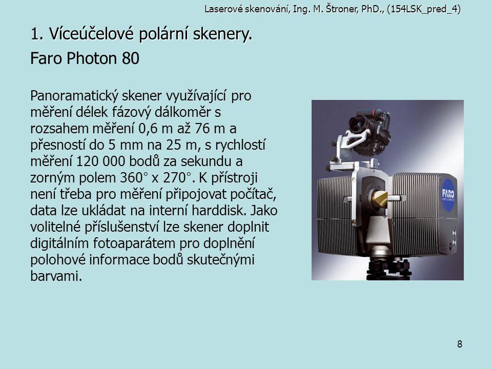 8 1. Víceúčelové polární skenery. Faro Photon 80 Panoramatický skener využívající pro měření délek fázový dálkoměr s rozsahem měření 0,6 m až 76 m a p