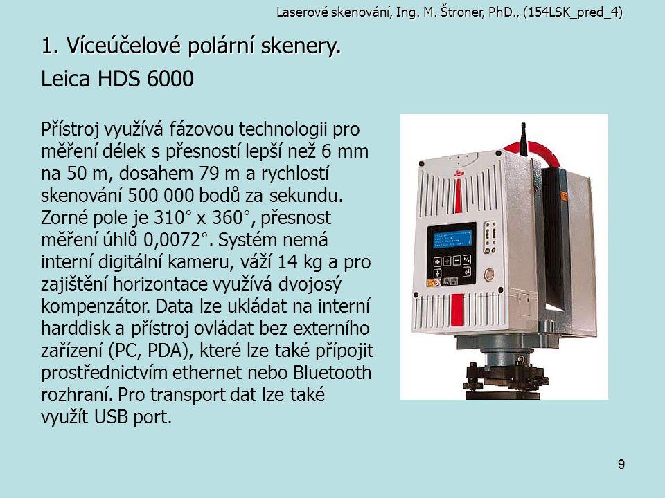 9 1. Víceúčelové polární skenery. Leica HDS 6000 Přístroj využívá fázovou technologii pro měření délek s přesností lepší než 6 mm na 50 m, dosahem 79
