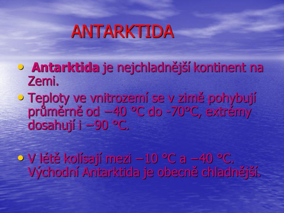 ANTARKTIDA ANTARKTIDA Antarktida je nejchladnější kontinent na Zemi. Antarktida je nejchladnější kontinent na Zemi. Teploty ve vnitrozemí se v zimě po