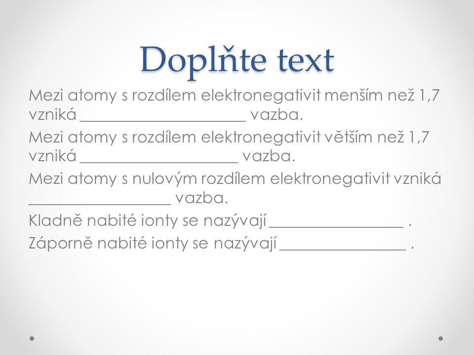 Doplňte text Mezi atomy s rozdílem elektronegativit menším než 1,7 vzniká _____________________ vazba. Mezi atomy s rozdílem elektronegativit větším n