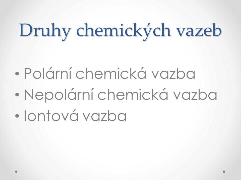 Druhy chemických vazeb Polární chemická vazba Nepolární chemická vazba Iontová vazba