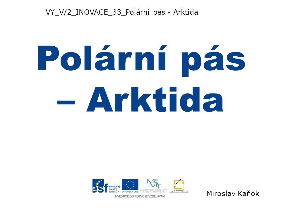VY_V/2_INOVACE_33_Polární pás - Arktida Polární pás – Arktida Miroslav Kaňok